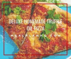 deluxe homemade truffle oil pizza