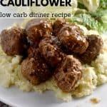 Meatballs over mashed cauliflower recipe
